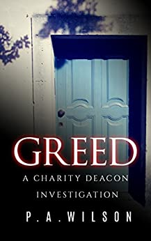 Greed: A Female Private Investigator Mystery series (The Charity Deacon Investigations Book 2) by [Wilson, P.A.]