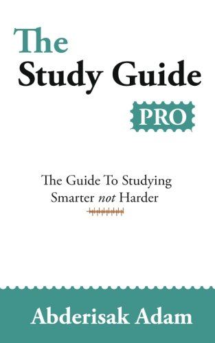 The Study Guide PRO: The Guide To Studying Smarter not Harder