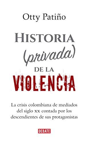 Historia (privada) de la violencia (Spanish Edition) by [Patiño, Otty