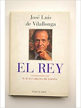 El Rey : conversaciones con D. Juan Carlos I de España: Amazon.es: VILALLONGA, José Luis de, Traducción de Manuel de Lope: Libros