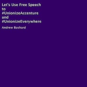 Let's Use Free Speech to #UnionizeAccenture and #UnionizeEverywhere Audiobook