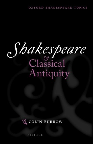 Shakespeare and Classical Antiquity (Oxford Shakespeare Topics)
