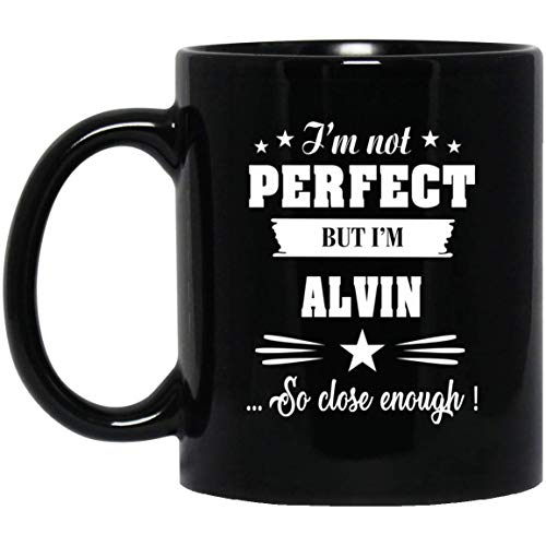 - Birthday Gifts For Men, Coffee Mug Gift For ALVIN, I'm Not Perfect But I'm ALVIN So Close Enough! - Mug Personalized Gifts For ALVIN On Birthday Gifts, Black Coffee Mug 11oz, Tea, Cup