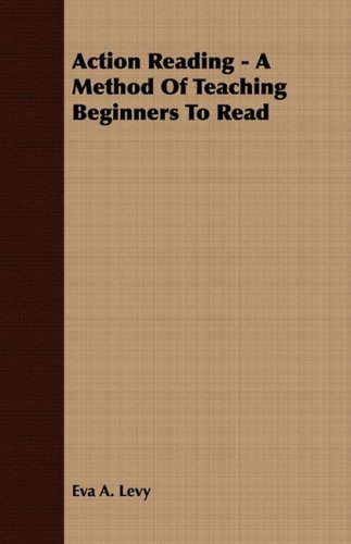 Action Reading - A Method Of Teaching Beginners To Read PDF