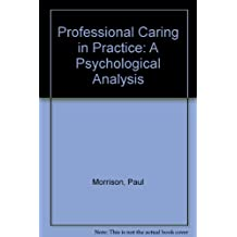Professional Caring in Practice: A Psychological Analysis