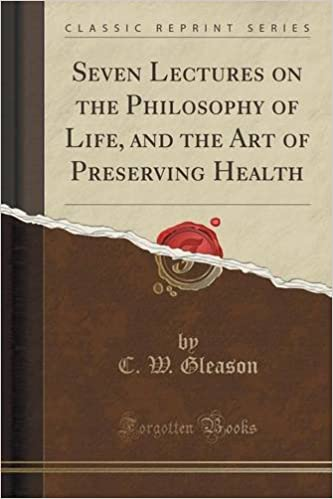 Book Seven Lectures on the Philosophy of Life, and the Art of Preserving Health (Classic Reprint)