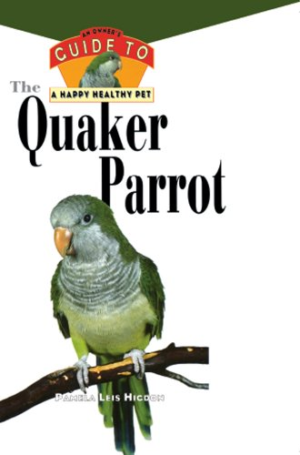 Quaker Parakeet - The Quaker Parrot: An Owner's Guide to a Happy Healthy Pet