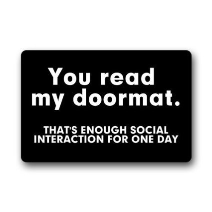 Non-Slip Entryways Funny Saying Quotes Doormat, You Read My Doormat, That's Enough Social Interaction For One Day Picture Rectangle Indoor/Outdoor Rectangle Floor Mat Doormat Size 23.6X15.7 Inch (Halloween Quotes And Sayings Funny)
