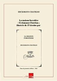 La maison forestière par  Erckmann-Chatrian