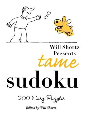 - Will Shortz Presents Tame Sudoku: 200 Easy Puzzles