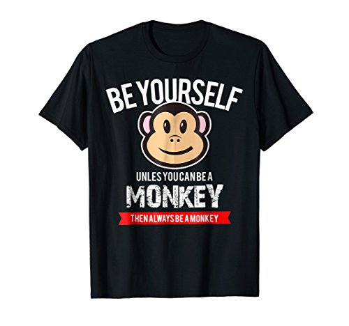 Be Yourself Unless You Can Be A Monkey Funny T-Shirt