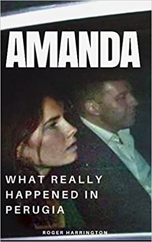 AMANDA: What Really Happened In Perugia: The True Story of Amanda Knox and the Murder of Meredith Kercher (True Crime Stories)