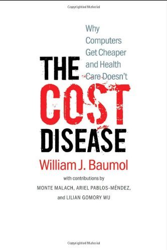 Read Online By William J. Baumol The Cost Disease: Why Computers Get Cheaper and Health Care Doesn't (1st First Edition) [Hardcover] pdf epub