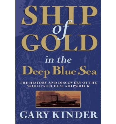 Read Online [ [ [ Ship of Gold in the Deep Blue Sea [ SHIP OF GOLD IN THE DEEP BLUE SEA ] By Kinder, Gary ( Author )Oct-01-2009 Paperback pdf