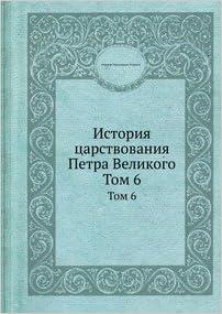 Book Istoriya tsarstvovaniya Petra Velikogo. Tom 6