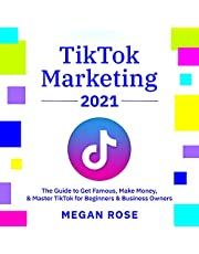 TikTok Marketing 2021: The Guide to Get Famous, Make Money, & Master TikTok for Beginners & Business Owners
