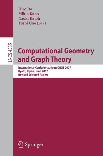Computational Geometry and Graph Theory: International Conference, KyotoCGGT 2007, Kyoto, Japan, June 11-15, 2007. Revised Selected Papers (Lecture Notes in Computer Science)