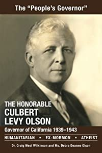 The Honorable Culbert Levy Olson: California Governor 1939 to 1943, Humanitarian, Ex-Mormon and Atheist