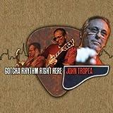 Gotcha Rhythm Right HERE by John Tropea (2014-10-21)