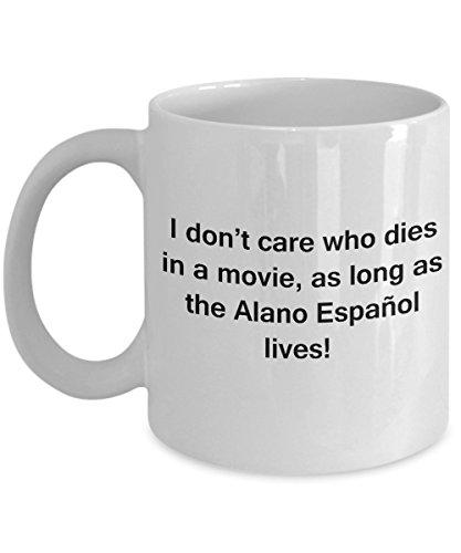 Funny Dog Coffee Mug for Dog Lovers - I Don't Care Who Dies, As Long As Alano Español Lives - Ceramic Fun Cute Dog Cup White Coffee Mug, 11 Oz 1
