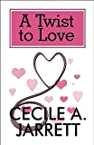 A Twist to Love, Cecile A. Jarrett, 1448957265
