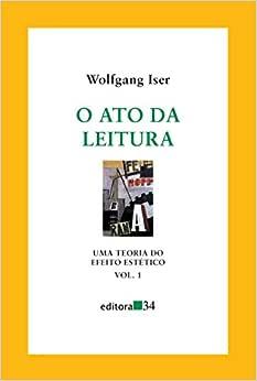 O ato da leitura: uma teoria do efeito estético: Volume 1