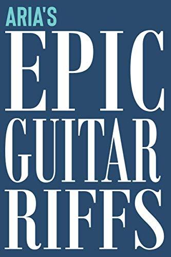 Aria's Epic Guitar Riffs: 150 Page Personalized Notebook for Aria with Tab Sheet Paper for Guitarists. Book format:  6 x 9 in (Personalized Guitar Riffs Journal)