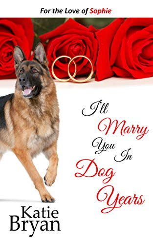 I'll Marry You In Dog Years: A Before Max Prequel: How Sophie met Jack - Because Love Will Find A Way (Love, Laugh, Bark Book 0) (Minute Cake Christmas Last)