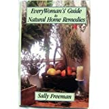 Every Woman's Guide to Home Remedies, Sally Freeman, 1568651716