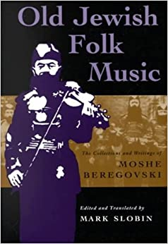 Book Old Jewish Folk Music: The Collections and Writings of Moshe Beregovski (Judaic Traditions in Literature, Music, and Art) by Mark Slobin (2000-10-01)