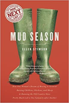 Book By Ellen Stimson Mud Season: How One Woman's Dream of Moving to Vermont, Raising Children, Chickens and Sheep, and Ru (1st First Edition)