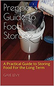 Prepper's Guide to Food Storage: A Practical Guide to Storing Food For the Long Term