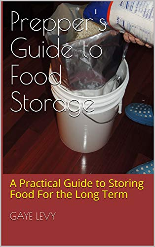 Prepper's Guide to Food Storage: A Practical Guide to Storing Food For the Long Term by [Levy, Gaye]