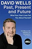 Past, Present And Future: What Your Past Lives Tell You About Yourself