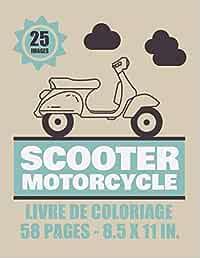 Scooter Motorcycle Livre de coloriage – 25 Images - 58 pages - 8.5x11in: Deux roues Vintage & récent pour enfants, ados & adultes  Plus de 25 dessins à colorier et Enjoy.