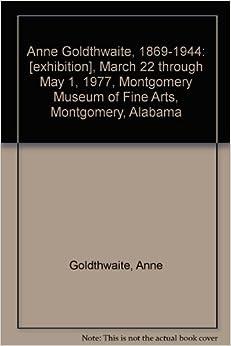 Book Anne Goldthwaite, 1869-1944: [exhibition], March 22 through May 1, 1977, Montgomery Museum of Fine Arts, Montgomery, Alabama