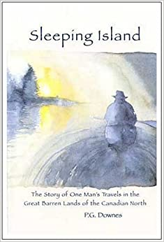 Sleeping Island: The Story of One Man's Travels in the Great Barren Lands of the Canadian North (First Edition) by Prentice G Downes (2004-12-01)