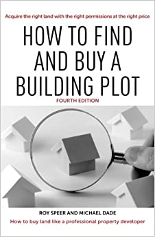 How to find and buy a building plot: Acquire the right land with the right permissions at the right price