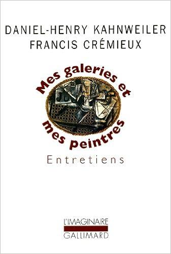 Lire Mes galeries et mes peintres: Entretiens avec Francis Crémieux pdf