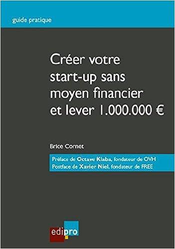 8eaa5d3d8a6ffc Amazon.fr - Créer votre start-up sans moyen financier et lever 1.000.000 -  Brice Cornet - Livres