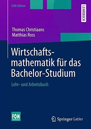 Wirtschaftsmathematik für das Bachelor-Studium: Lehr- und Arbeitsbuch (FOM-Edition)