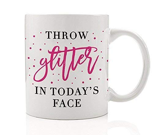 Throw Glitter In Today's Face Coffee Mug Pink Glittery Gift Idea Motivate & Inspire Confidence Optimism Enthusiasm Positivity Cheerful Powerful Woman Mom Friend 11oz Ceramic Tea Cup Digibuddha DM0196