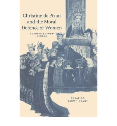 Christine de Pizan and the Moral Defence of Women: Reading beyond Gender (Cambri