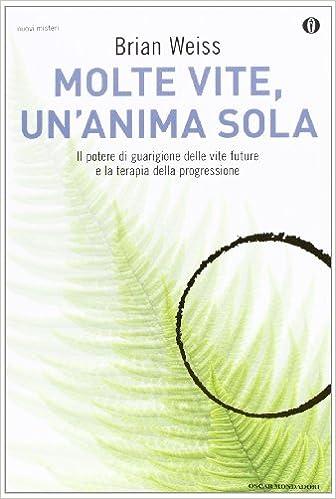 Book Molte vite, un'anima sola. Il potere di guarigione delle vite future e la terapia della progressione