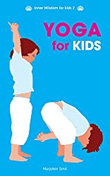 Yoga for Kids: Simple Breathing Exercises, Fun Yoga Games for Inner Balance and Songs for Happy Kids (Inner Wisdom for Kids Book 2)