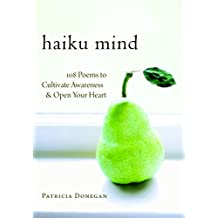 Haiku Mind: 108 Poems to Cultivate Awareness and Open Your Heart