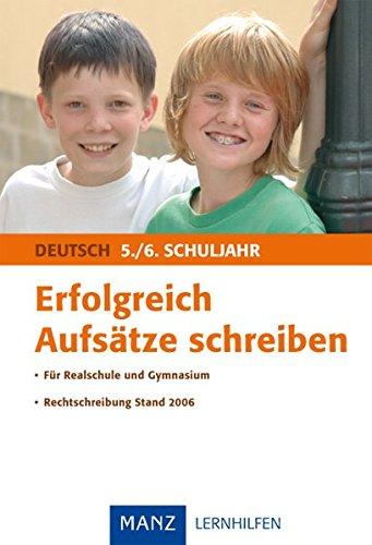 Erfolgreich Aufsätze schreiben 5./6. Schuljahr: Für Realschule und Gymnasium. Rechtschreibung Stand 2006