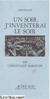 Un soir, j'inventerai le soir par Christiane Baroche