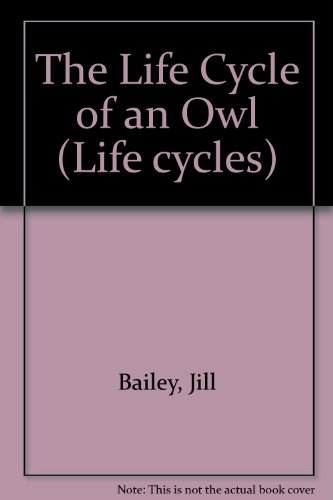 The Life Cycle of an Owl (Life Cycles)