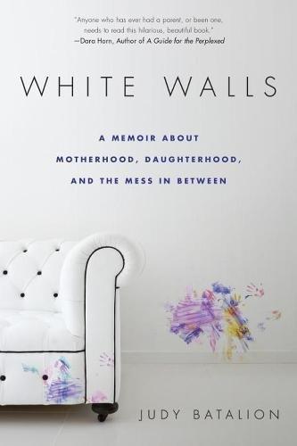 White Walls: A Memoir About Motherhood, Daughterhood, and...